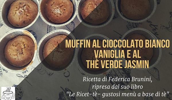 muffin al thè verde con cioccolato bianco vaniglia e the verde jasmin gelsomino ricetta federica brunini